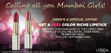 Get a FREE Color Riche Lipstick on every purchase made at the L'oreal Paris Make Up Studio at Palladium, Lower Parel, Mumbai Between 14 to 21 September 2012