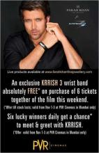 An exclusive KRRISH 3 wrist band absolutely FREE on purchase of 6 tickets together of the film this weekend from 1 to 3 November 2013 at PVR Cinemas in Mumbai