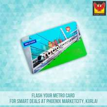 Your Metro Smart Card, your ticket to offers only at Phoenix Marketcity Kurla!